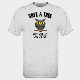 Save a tree wipe your ass with an owl